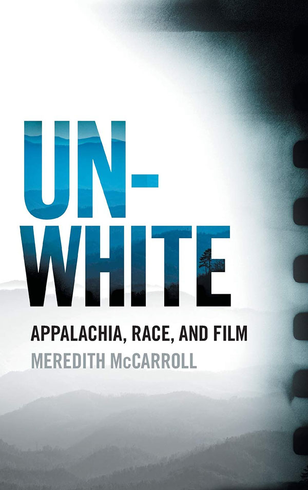 Unwhite: Appalachia, Race, and Film